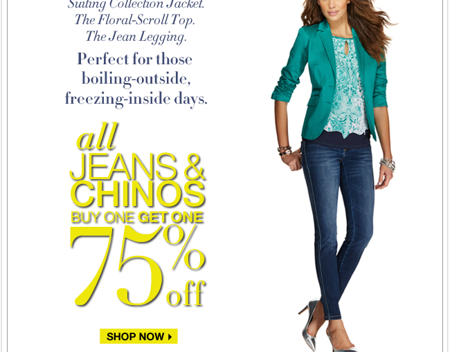 Jeans & chinos are buy one, get one 75% off! Shop NOW!