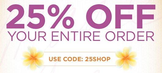 Use Code: 25SHOP at Checkout