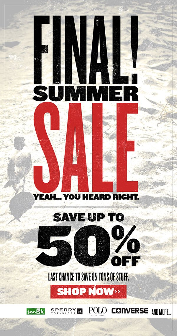 Final Summer Sale. Save up to 50% off!