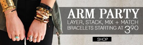 Arm Party! Styles from $3.90. Shop In Store and Online.