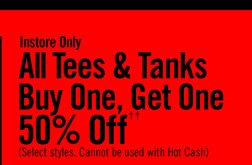 INSTORE ONLY - ALL TEES & TANKS BUY ONE, GET ONE 50% OFF††