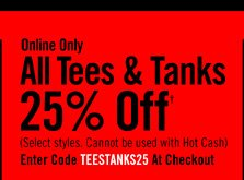 ONLINE ONLY 0 ALL TEES & TANKS 25% OFF†