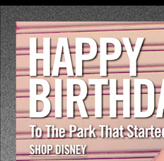 HAPPY BIRTHDAY TO THE PARK THAT STARTED IT ALL - SHOP DISNEY
