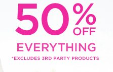 50% Off Everything | *Excludes 3rd Party Products