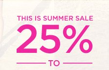 This Is Summer Sale 25% To