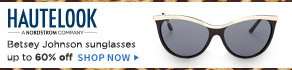 HAUTELOOK - A NORDSTROM COMPANY - BEAT THE SUMMER SUN! Betsey Johnson sunglasses up to 60% off - SHOP NOW