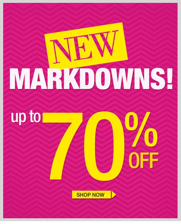 NEW MARKDOWNS! Up to 70% OFF! In-Store and Online! SHOP NOW!