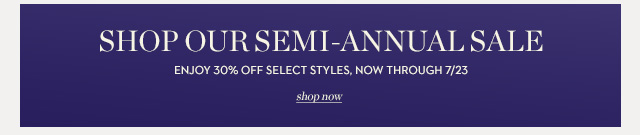 shop our semi-annual sale now >