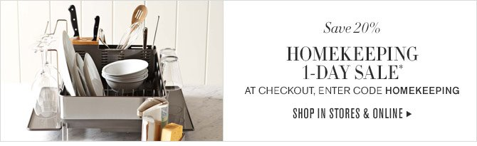 SAVE 20% - HOMEKEEPING 1-DAY SALE* AT CHECKOUT, ENTER CODE HOMEKEEPING - SHOP IN STORES & ONLINE