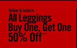 ONLINE & INSTORE - ALL LEGGINGS BUY ONE, GET ONE 50% OFF***
