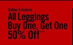 ONLINE & INSTORE - ALL LEGGINGS BUY ONE, GET ONE 50% OFF***