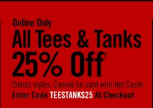 ONLINE ONLY - ALL TEES & TANKS 25% OFF†