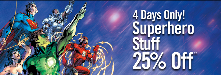 4 DAYS ONLY! SUPERHERO STUFF 25% OFF**