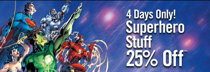 4 DAYS ONLY! SUPERHERO STUFF 25% OFF**