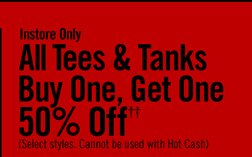 INSTORE ONLY - ALL TEES & TANKS - BUY ONE, GET ONE 50% OFF††