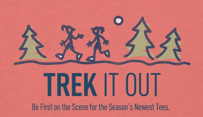 Trek It Out - Be First on the Scene for the Season's Newest Tees.