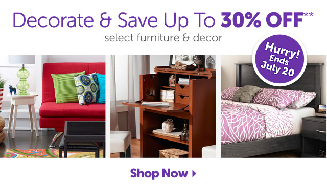 Decorate & Save Up To 30% OFF** select furniture & decor - Hurry! Ends July 20th - Shop Now