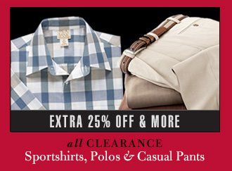 Extra 25% Off & More - Clearance Sportshirts, Polos & Casual Pants