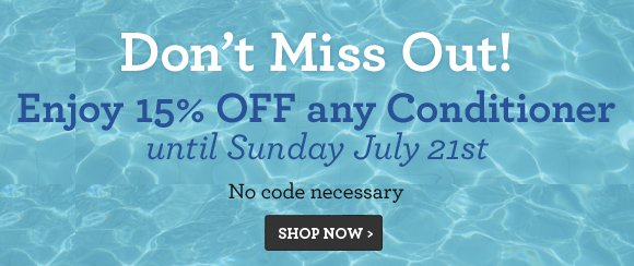 Don't Miss Out! Enjoy 15% OFF any Conditioner. No code necessary.