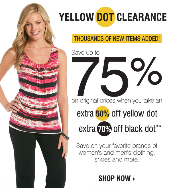 Yellow Dot Clearance - Thousands of new items added this week! Save up to 75% on original prices when you take an extra 50% off Yellow Dot and an extra 70% off Black Dot** Shop now.