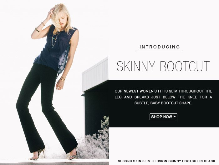 Introducing Skinny Bootcut - Shop Now