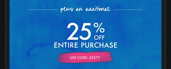 PLUS AN ADDITIONAL 25% OFF ENTIRE PURCHASE USE CODE: 55277