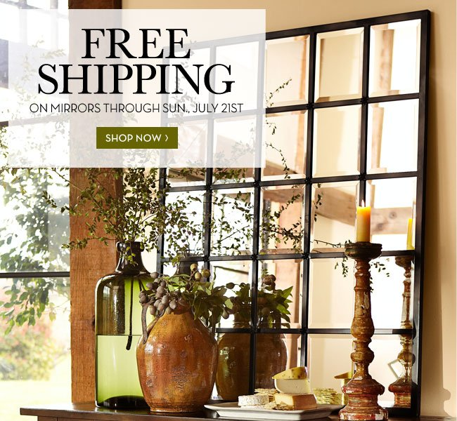 FREE SHIPPING ON MIRRORS THROUGH SUN., JULY 21ST - SHOP NOW