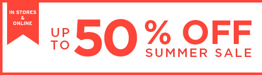 IN STORES & ONLINE | UP TO 50% OFF SUMMER SALE