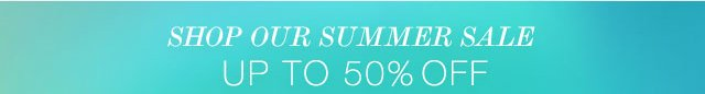 Shop Our Summer Sale Up To 50% Off