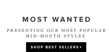 Most Wanted Presenting Our Most Popular Mid-Month Styles - - Shop Best Sellers