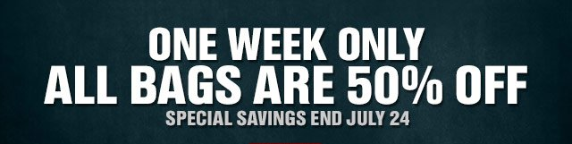 ONE WEEK ONLY ALL BAGS ARE 50% OFF