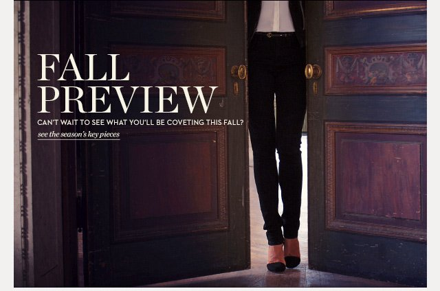Fall Preview | See the seasons key pieces >>