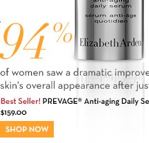 94% of women saw a dramatic improvement in skin's overall appearance after just 4 weeks.*** Best Seller! PREVAGE® Anti-aging Daily Serum $159.00. SHOP NOW.