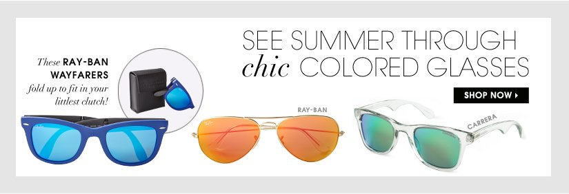 SEE SUMMER THROUGH chic COLORED GLASSES. SHOP NOW