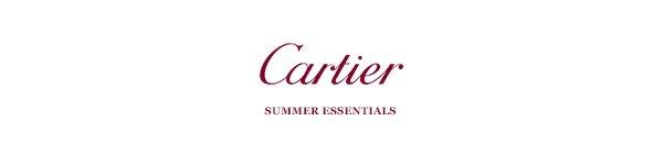 Cartier - SUMMER ESSENTIALS