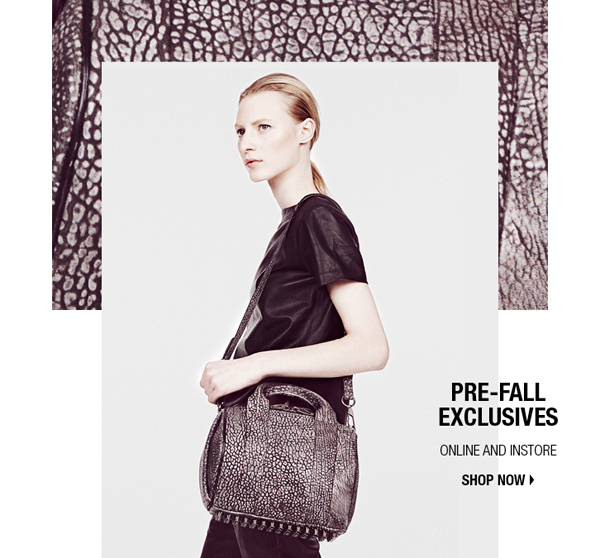 Pre-Fall Exclusives. Online and Instores. shop now.