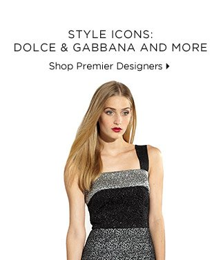 Style Icons: Dolce & Gabbana And More