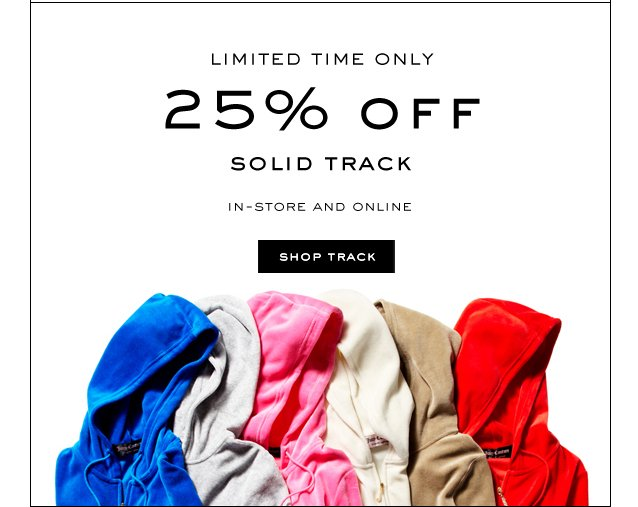 Limited time only. 25 percent off Solid Track. In store and online. Shop Track.