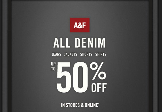 A&F ALL DENIM JEANS JACKETS SHORTS SHIRTS UP TO 50% OFF IN STORES & ONLINE*