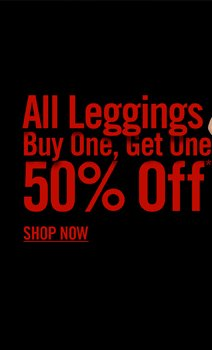ALL LEGGINGS BUY ONE, GET ONE 50% OFF*** SHOP NOW