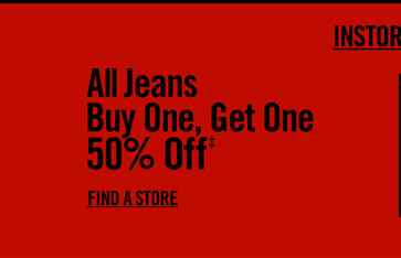 ALL JEANS BUY ONE, GET ONE 50% OFF‡