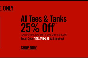 ALL TEES & TANKS 25% OFF†† - SHOP NOW