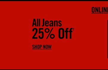 ALL JEANS 25% OFF†  - SHOP NOW