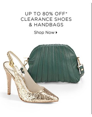 Up To 80% Off* Clearance Shoes & Handbags