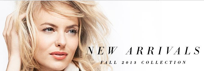 New Arrivals - Fall 2013 Collection