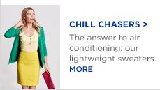 CHILL CHASERS | The answer to air conditioning: our lightweight sweaters.  MORE