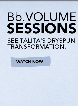 Bb.VOLUME SESSIONS See Talita's Dryspun transformation  »WATCH NOW