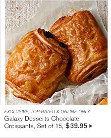 EXCLUSIVE, TOP-RATED & ONLINE ONLY - Galaxy Desserts Chocolate Croissants, Set of 15, $39.95