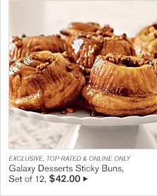 EXCLUSIVE, TOP-RATED & ONLINE ONLY - Galaxy Desserts Sticky Buns, Set of 12, $42.00