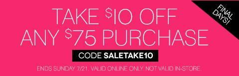 E-mail Exclusive! Final Days to take $10 off any $75 purchase. Valid online only